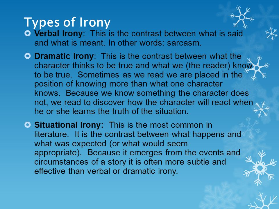 Types of Irony  Verbal Irony: This is the contrast between what is said and what is meant.