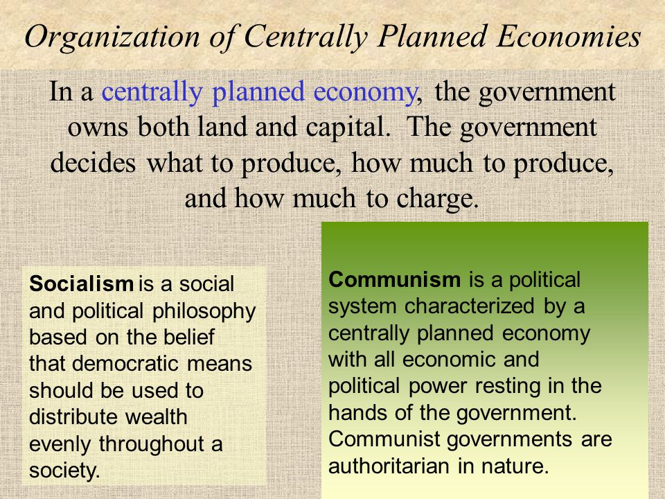 Centrally Planned Economies The government,or central authority controls the economy.