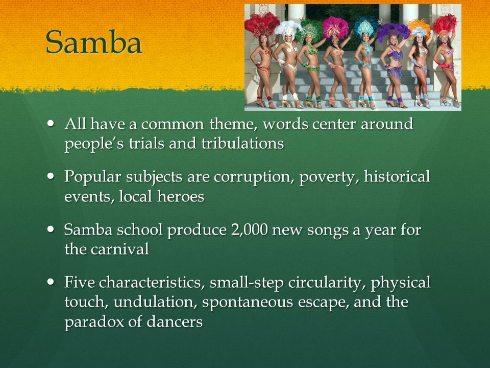 Samba All have a common theme, words center around people's trials and tribulations All have a common theme, words center around people's trials and t