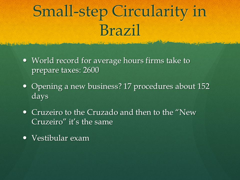 Small-step Circularity in Brazil World record for average hours firms take to prepare taxes: 2600 World record for average hours firms take to prepare taxes: 2600 Opening a new business.