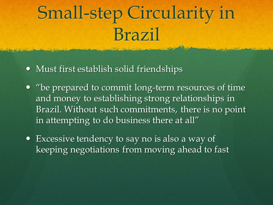 "Small-step Circularity in Brazil Must first establish solid friendships Must first establish solid friendships ""be prepared to commit long-term resour"