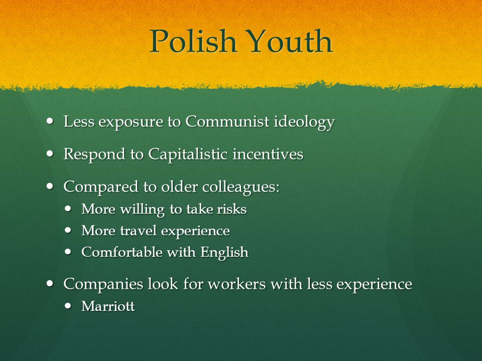 Polish Youth Less exposure to Communist ideology Less exposure to Communist ideology Respond to Capitalistic incentives Respond to Capitalistic incent