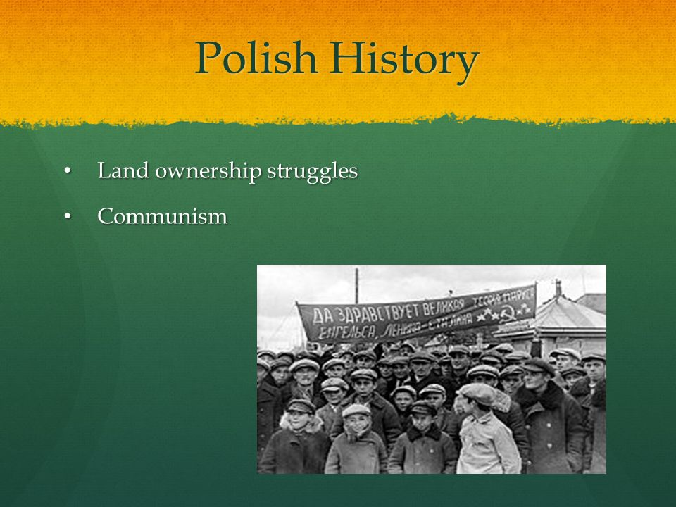 Polish History Land ownership struggles Land ownership struggles Communism Communism