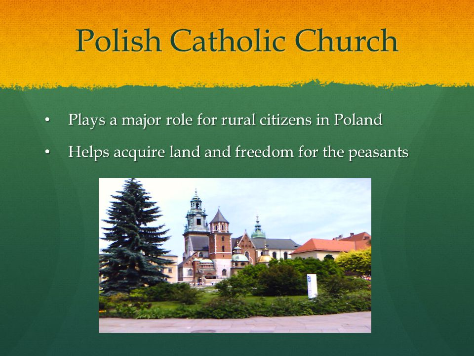 Polish Catholic Church Plays a major role for rural citizens in Poland Plays a major role for rural citizens in Poland Helps acquire land and freedom