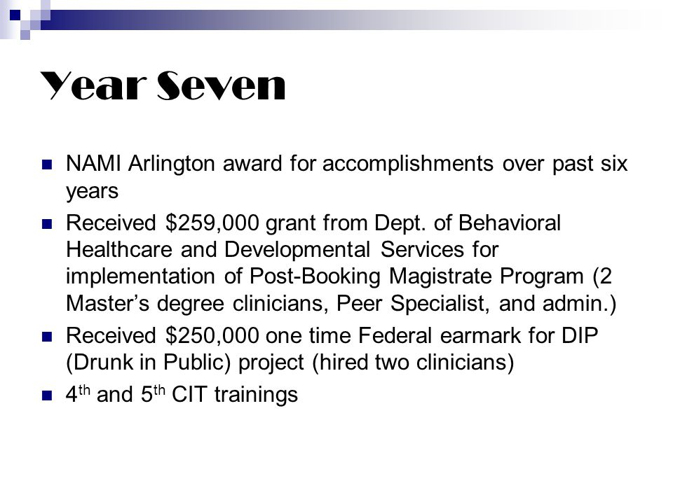 Year Seven NAMI Arlington award for accomplishments over past six years Received $259,000 grant from Dept.