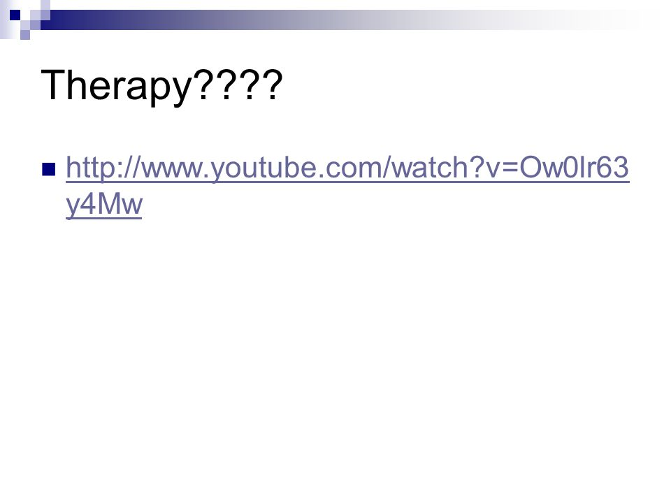 Therapy???? http://www.youtube.com/watch?v=Ow0lr63 y4Mw http://www.youtube.com/watch?v=Ow0lr63 y4Mw