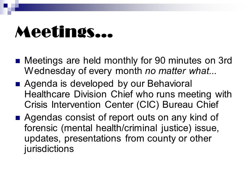 Meetings… Meetings are held monthly for 90 minutes on 3rd Wednesday of every month no matter what...