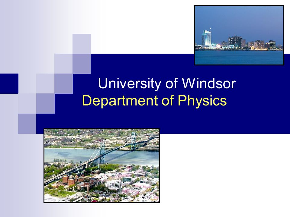 www.uwindsor.ca/physics Physicists Have Many Interests