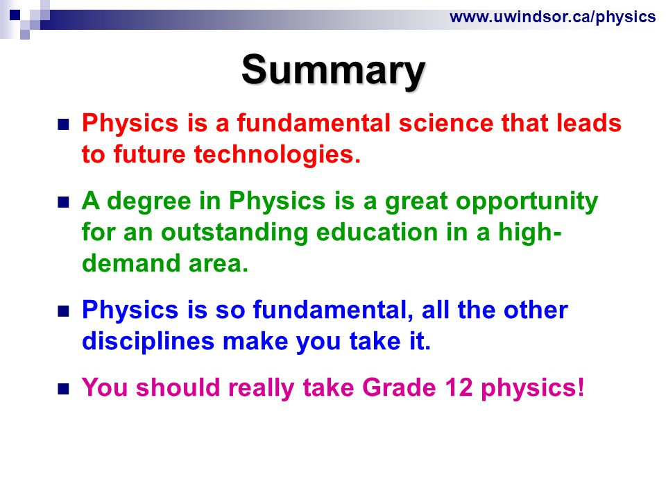 Summary Physics is a fundamental science that leads to future technologies.