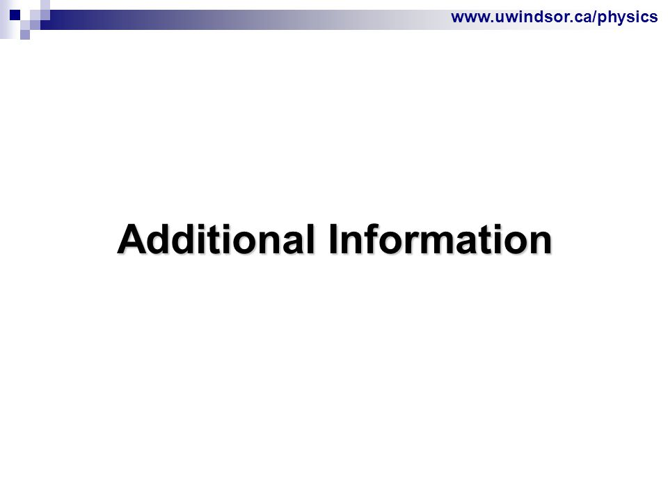 www.uwindsor.ca/physics Additional Information