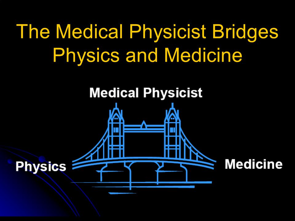 www.uwindsor.ca/physics The Medical Physicist Bridges Physics and Medicine