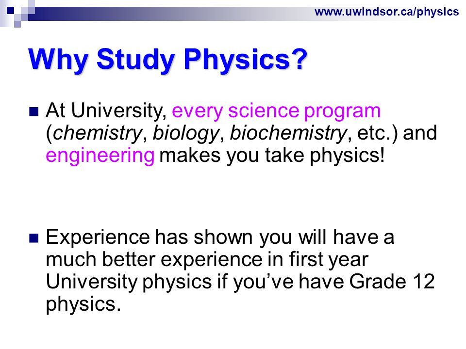www.uwindsor.ca/physics Entrance Requirements ENG4U, MHF4U, and SPH4U are required.