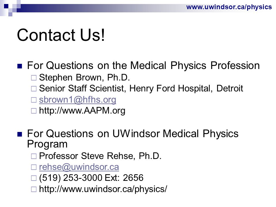 www.uwindsor.ca/physics Contact Us.