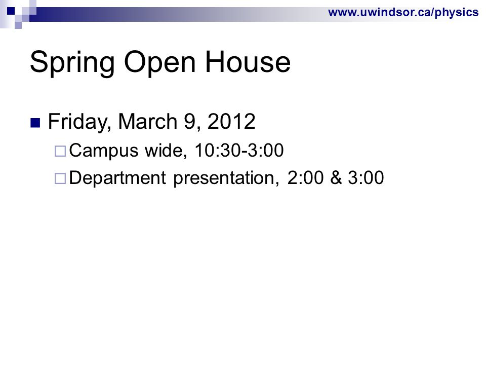 www.uwindsor.ca/physics Spring Open House Friday, March 9, 2012  Campus wide, 10:30-3:00  Department presentation, 2:00 & 3:00