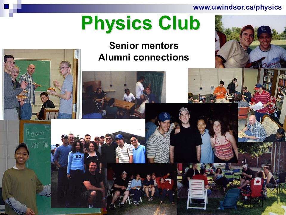www.uwindsor.ca/physics Physics Club Senior mentors Alumni connections