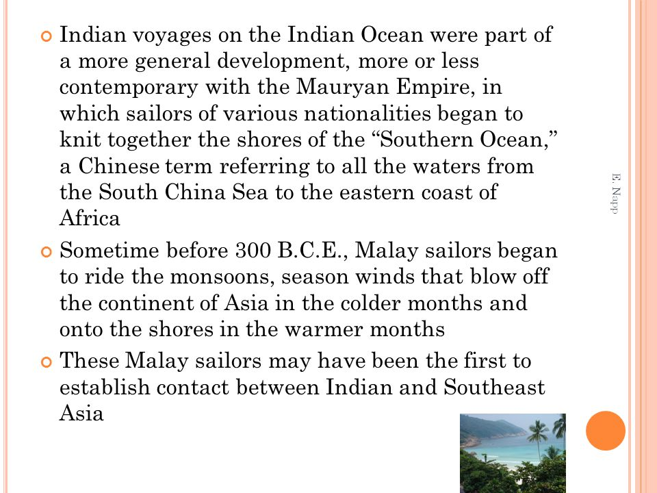 Indian voyages on the Indian Ocean were part of a more general development, more or less contemporary with the Mauryan Empire, in which sailors of var