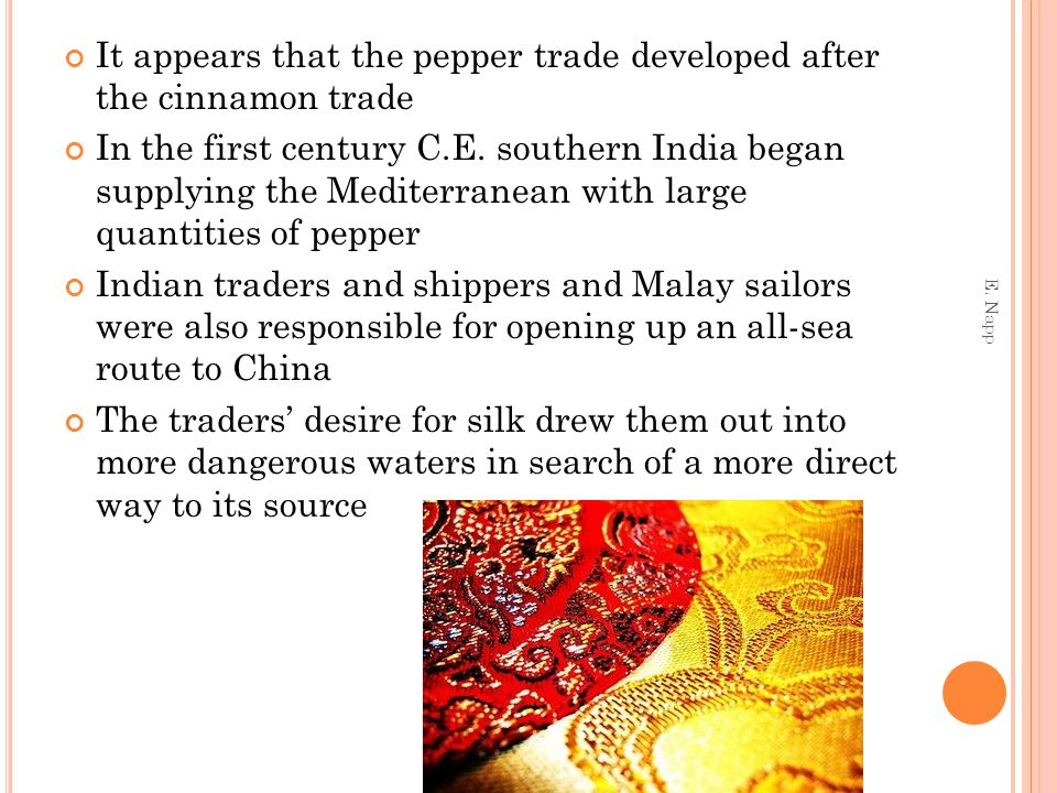 It appears that the pepper trade developed after the cinnamon trade In the first century C.E. southern India began supplying the Mediterranean with la
