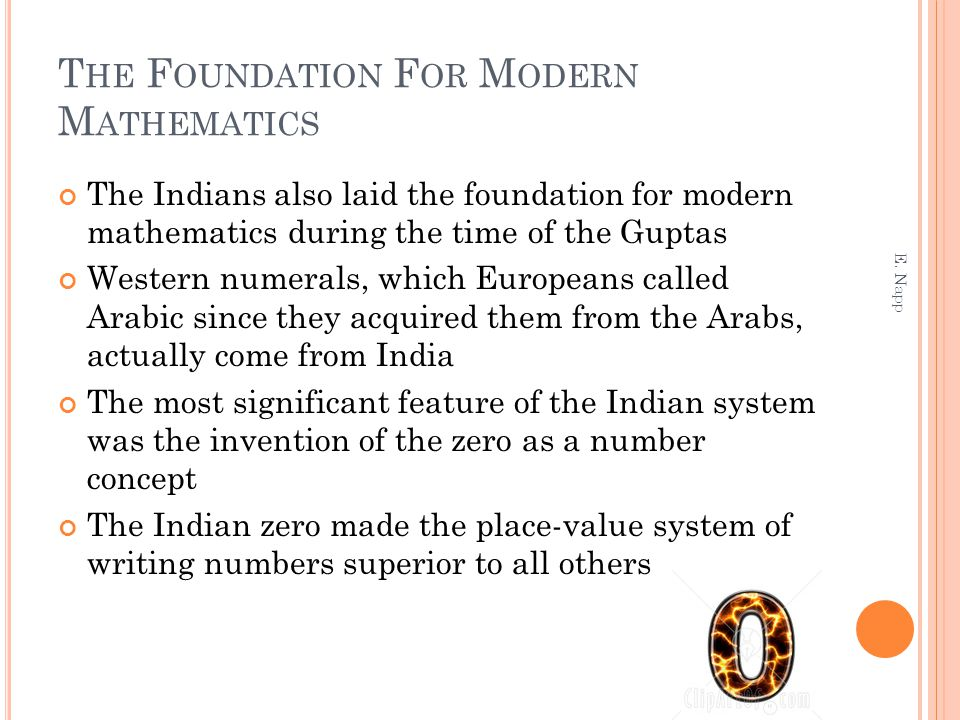 T HE F OUNDATION F OR M ODERN M ATHEMATICS The Indians also laid the foundation for modern mathematics during the time of the Guptas Western numerals,