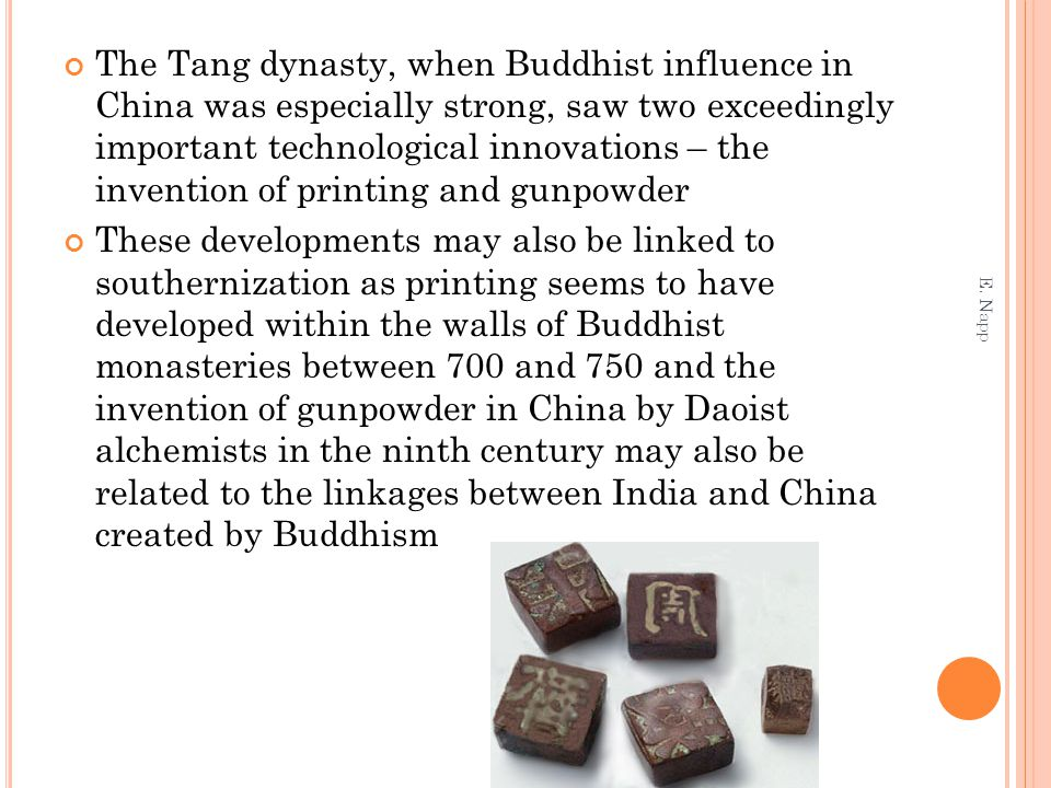 The Tang dynasty, when Buddhist influence in China was especially strong, saw two exceedingly important technological innovations – the invention of p