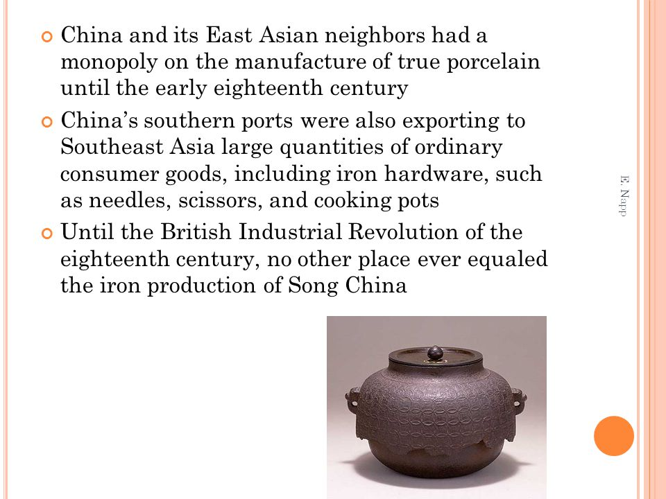 China and its East Asian neighbors had a monopoly on the manufacture of true porcelain until the early eighteenth century China's southern ports were