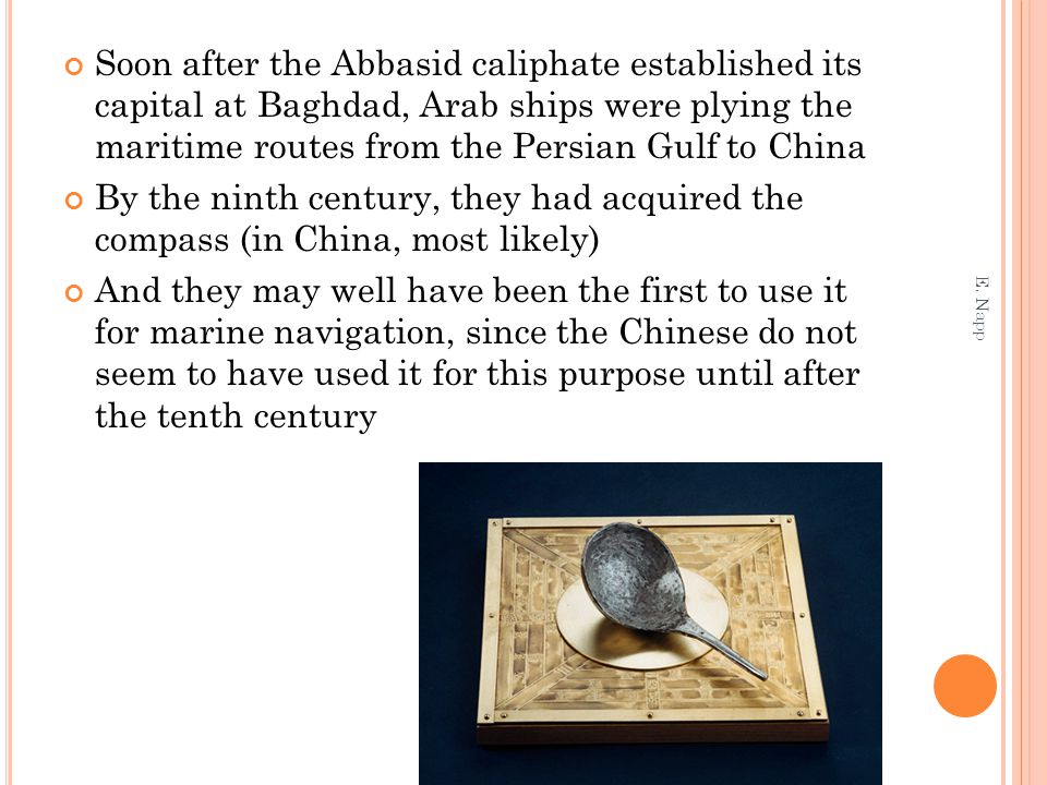 Soon after the Abbasid caliphate established its capital at Baghdad, Arab ships were plying the maritime routes from the Persian Gulf to China By the
