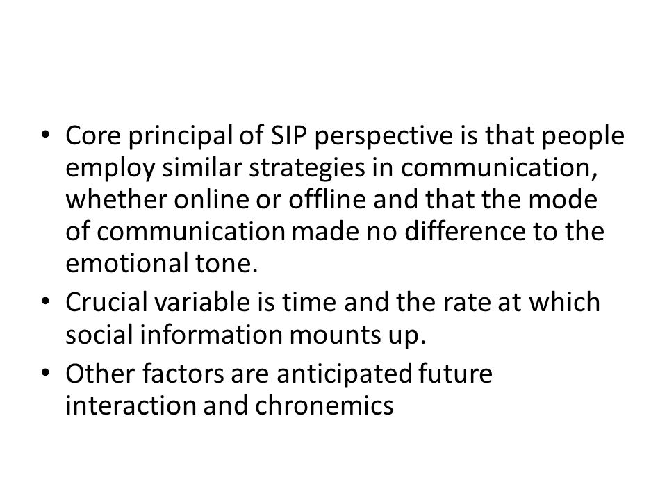 Core principal of SIP perspective is that people employ similar strategies in communication, whether online or offline and that the mode of communication made no difference to the emotional tone.