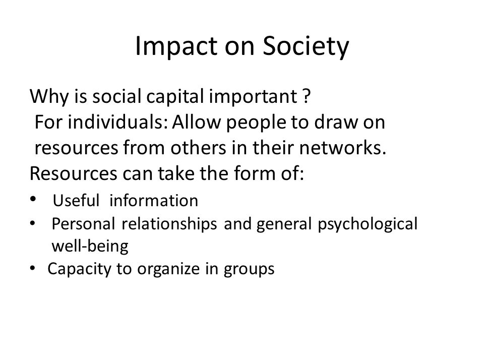 Impact on Society Why is social capital important .