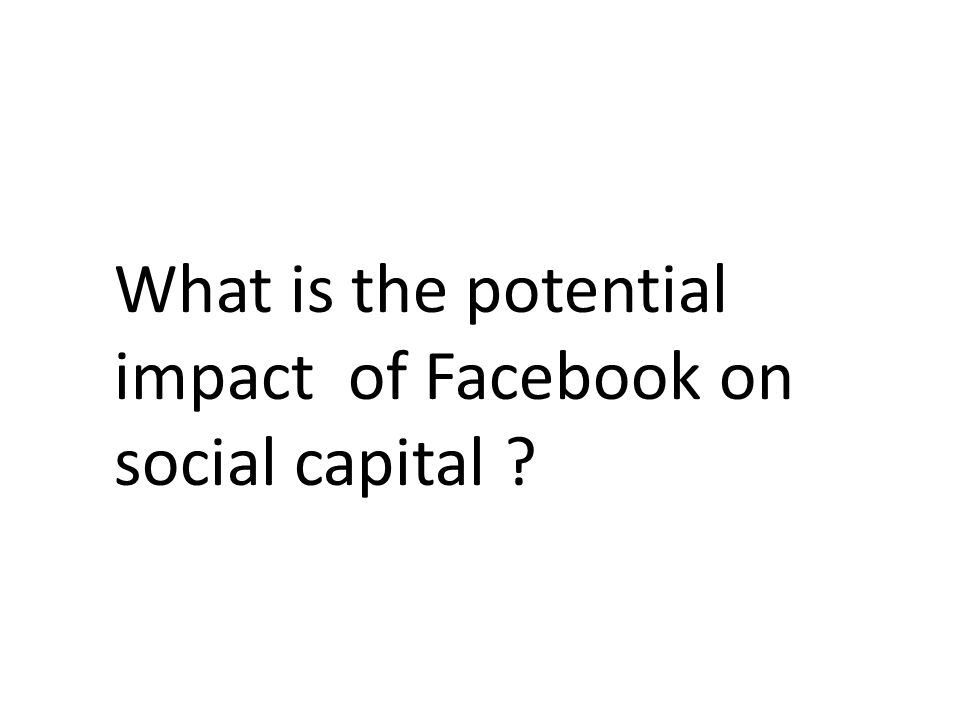 What is the potential impact of Facebook on social capital