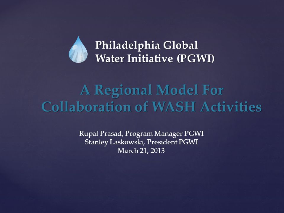 Philadelphia Global Water Initiative- PGWI Is:  A NETWORK OF NGOs, Businesses, Government Agencies, Academic Institutions, and Individuals in the Philadelphia Region Working Together to Promote Access to Water And Sanitation in Developing Countries (Founded 2006)  A 501 (C) 3 Organization Registered In Pennsylvania