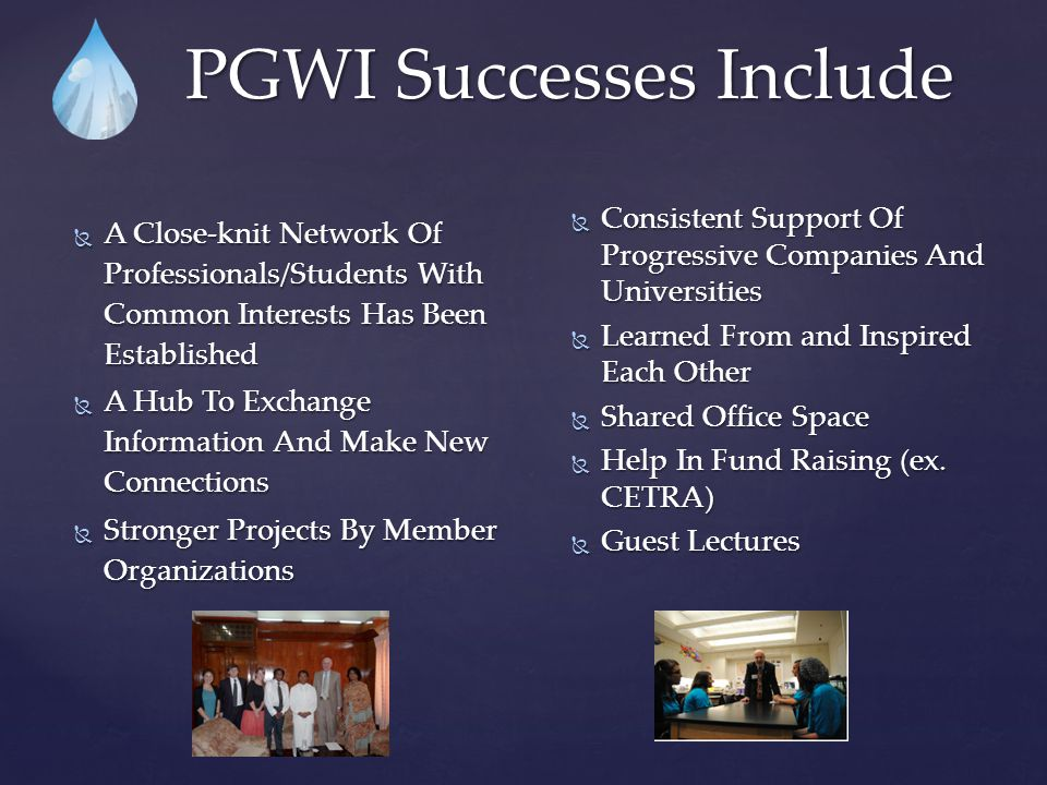 PGWI Successes Include  Consistent Support Of Progressive Companies And Universities  Learned From and Inspired Each Other  Shared Office Space  Help In Fund Raising (ex.