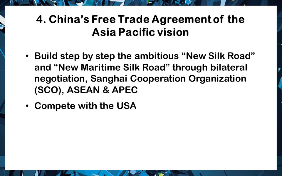 "4. China's Free Trade Agreement of the Asia Pacific vision Build step by step the ambitious ""New Silk Road"" and ""New Maritime Silk Road"" through bilat"