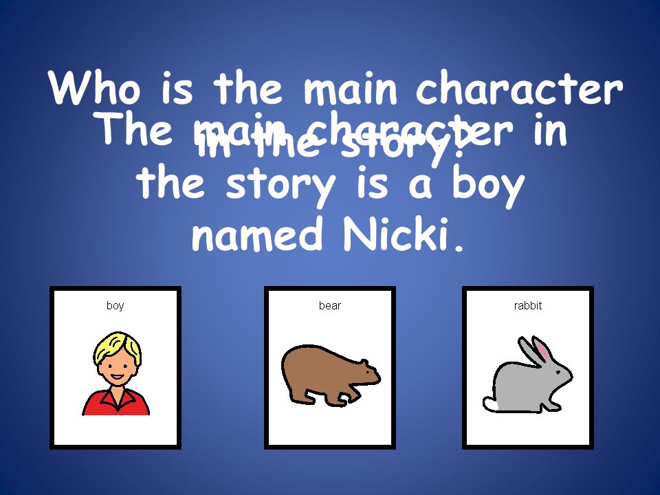 Who is the main character in the story? The main character in the story is a boy named Nicki.