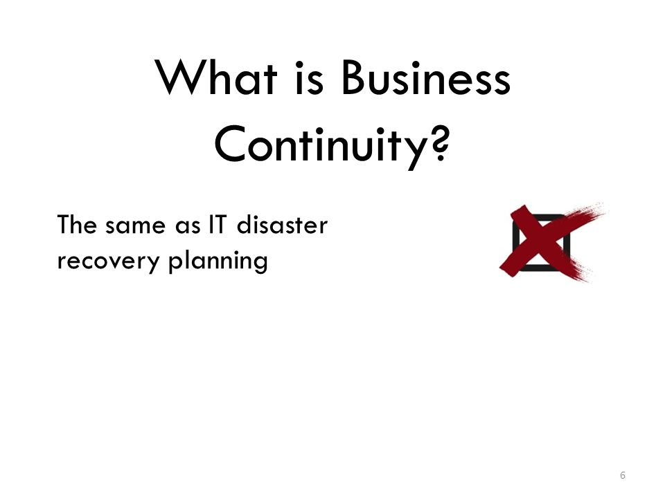 The same as IT disaster recovery planning 6