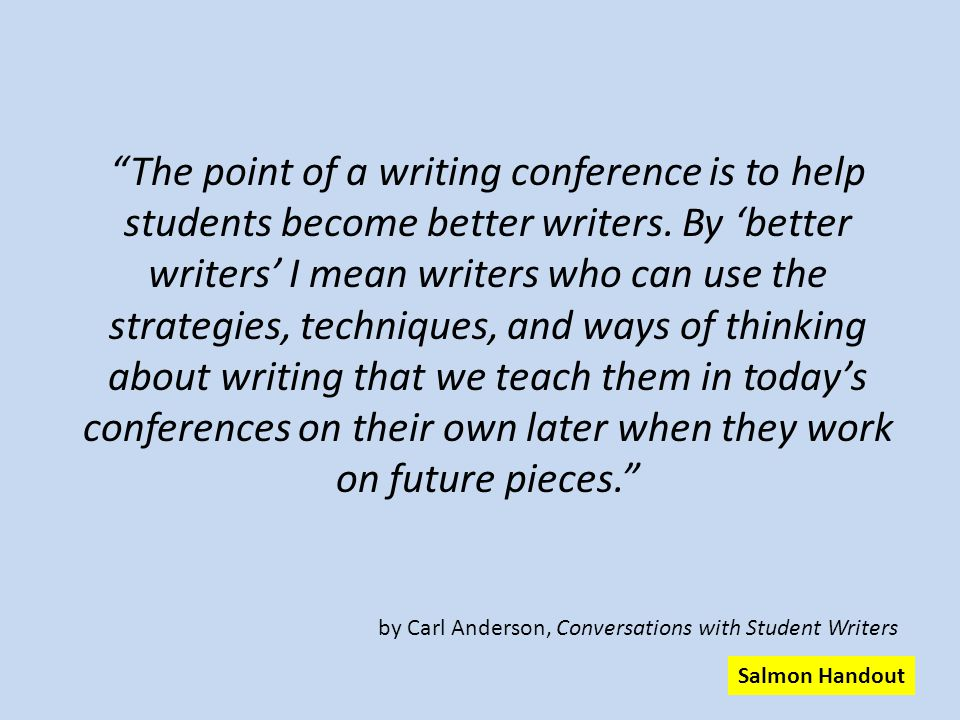 The point of a writing conference is to help students become better writers.