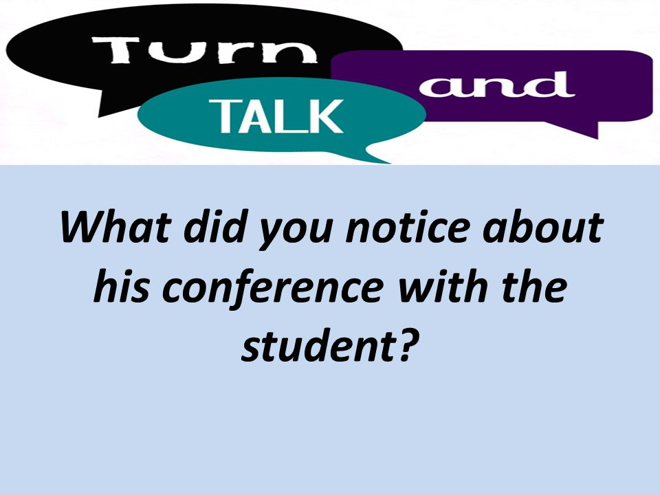 What did you notice about his conference with the student?