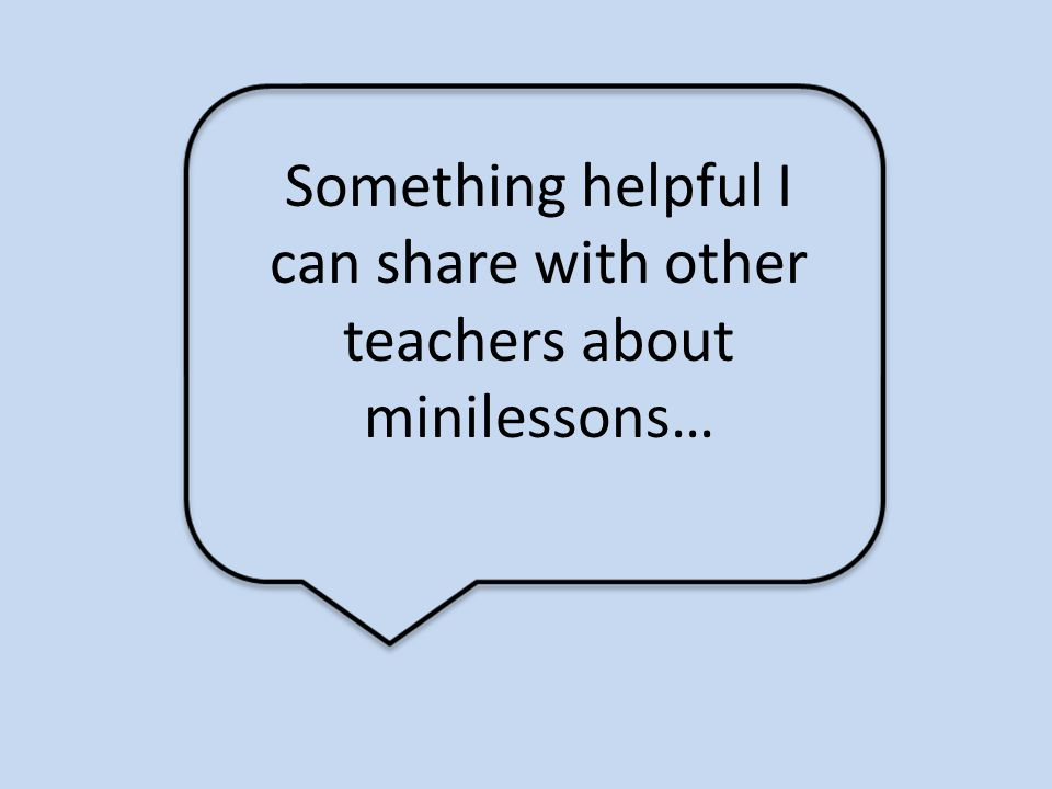 Something helpful I can share with other teachers about minilessons…