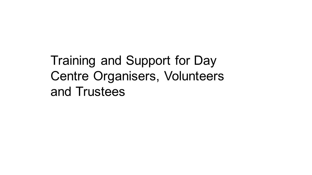 Training and Support for Day Centre Organisers, Volunteers and Trustees