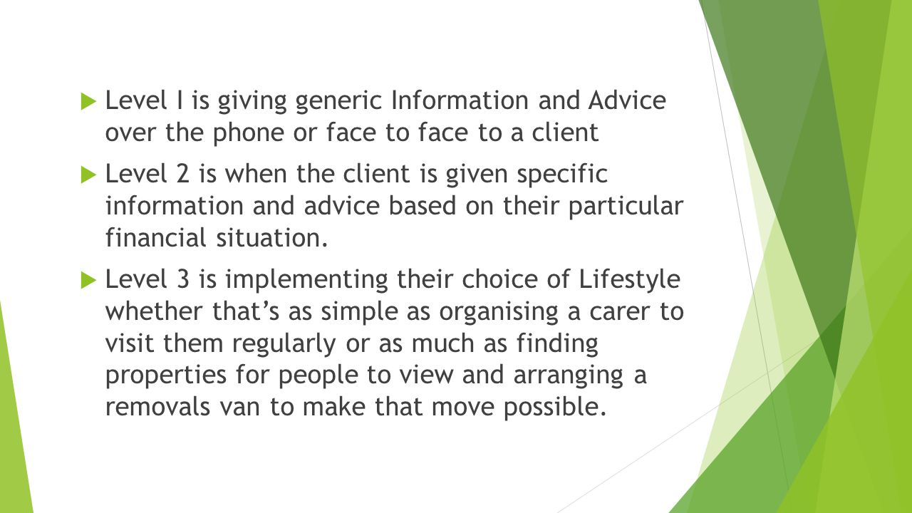  Level I is giving generic Information and Advice over the phone or face to face to a client  Level 2 is when the client is given specific informati