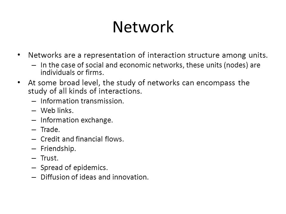 Network Networks are a representation of interaction structure among units.