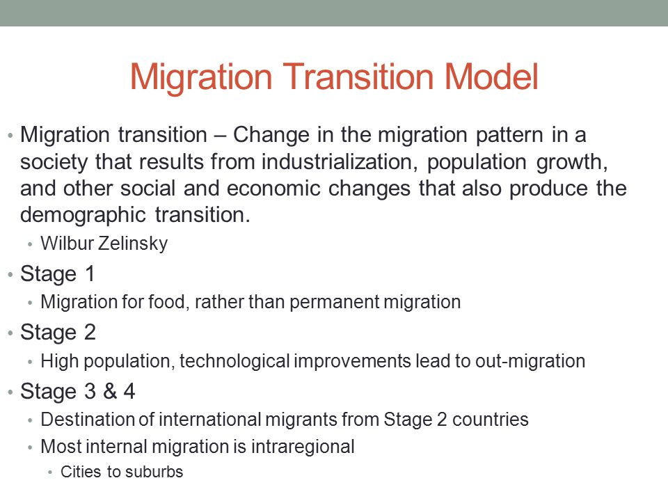 Migration Transition Model Migration transition – Change in the migration pattern in a society that results from industrialization, population growth,