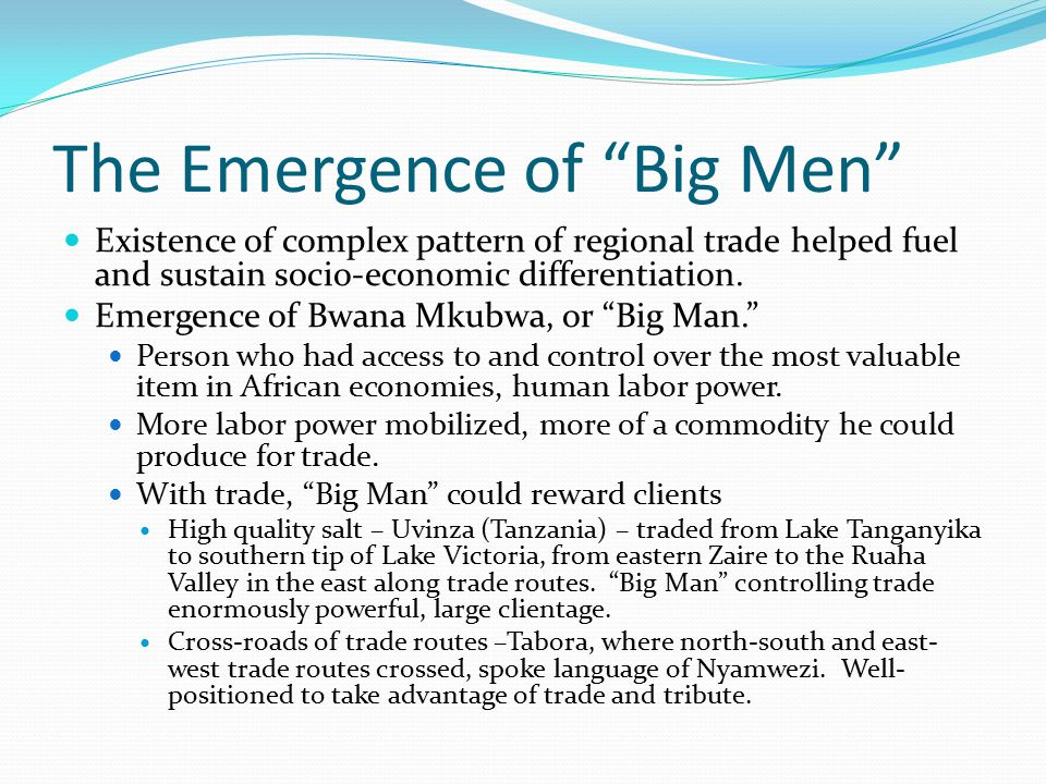 The Emergence of Big Men Existence of complex pattern of regional trade helped fuel and sustain socio-economic differentiation.