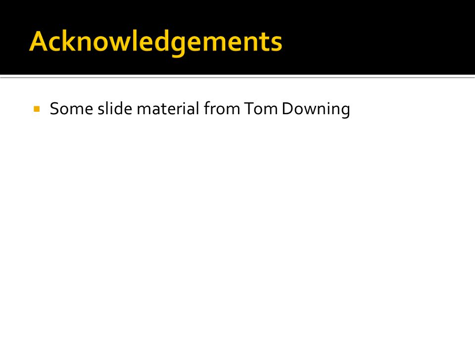  Some slide material from Tom Downing
