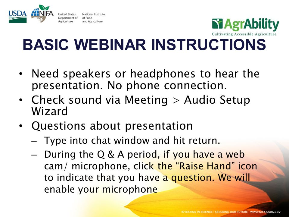 4 quick survey questions Session recorded and archived with PowerPoint files at www.agrability.org/Online- Training/virtualntw along with resource materials www.agrability.org/Online- Training/virtualntw Problems: use chat window or email agrability@agrability.org agrability@agrability.org Basic Webinar Instructions