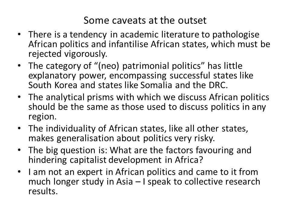 Some caveats at the outset There is a tendency in academic literature to pathologise African politics and infantilise African states, which must be rejected vigorously.