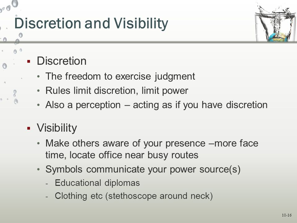 10-16 Discretion and Visibility  Discretion The freedom to exercise judgment Rules limit discretion, limit power Also a perception – acting as if you