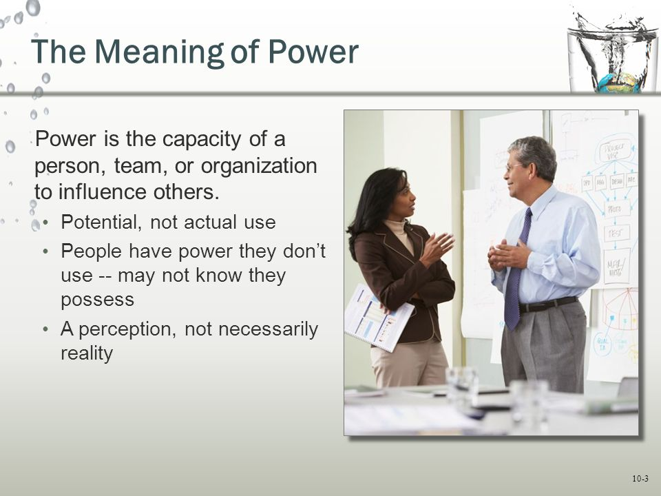 10-4 Power and Dependence Person B's Goal Person B's countervailing power over Person A Person A Person B Person A's power over Person B Person A is perceived as controlling resources that help or hinder Person B's goal achievement.