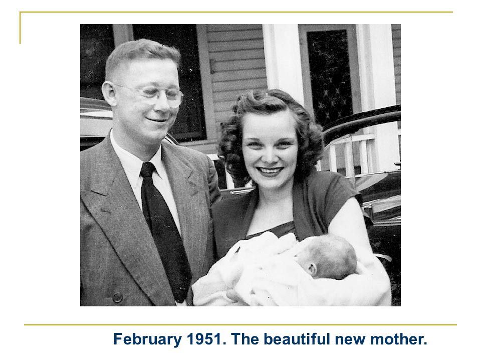 February 1951. The beautiful new mother.