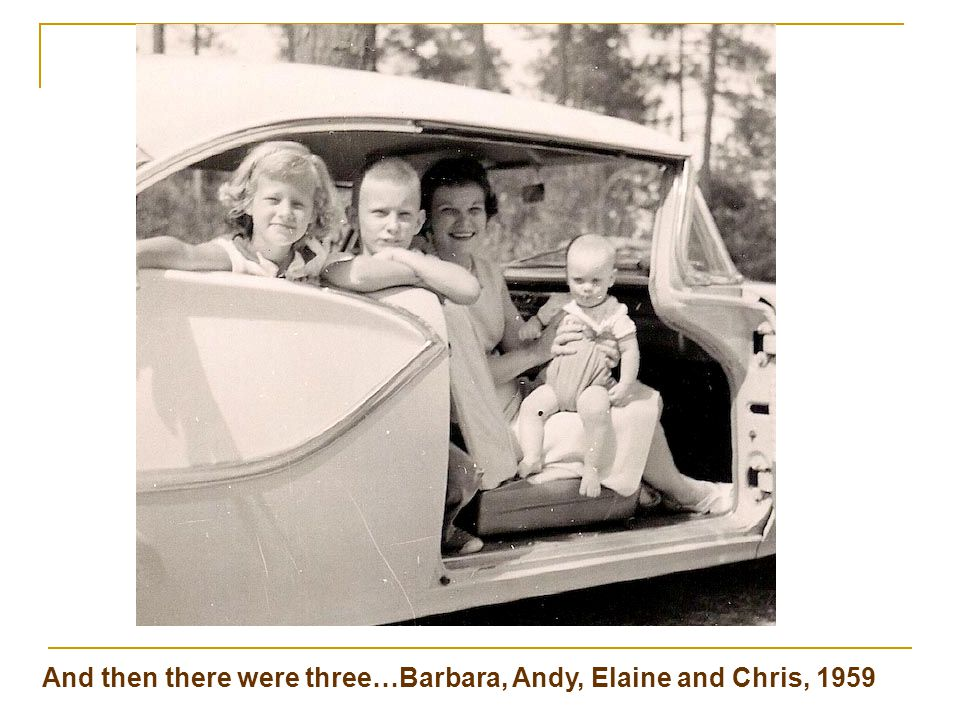 And then there were three…Barbara, Andy, Elaine and Chris, 1959
