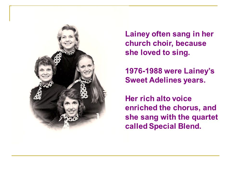 Lainey often sang in her church choir, because she loved to sing.