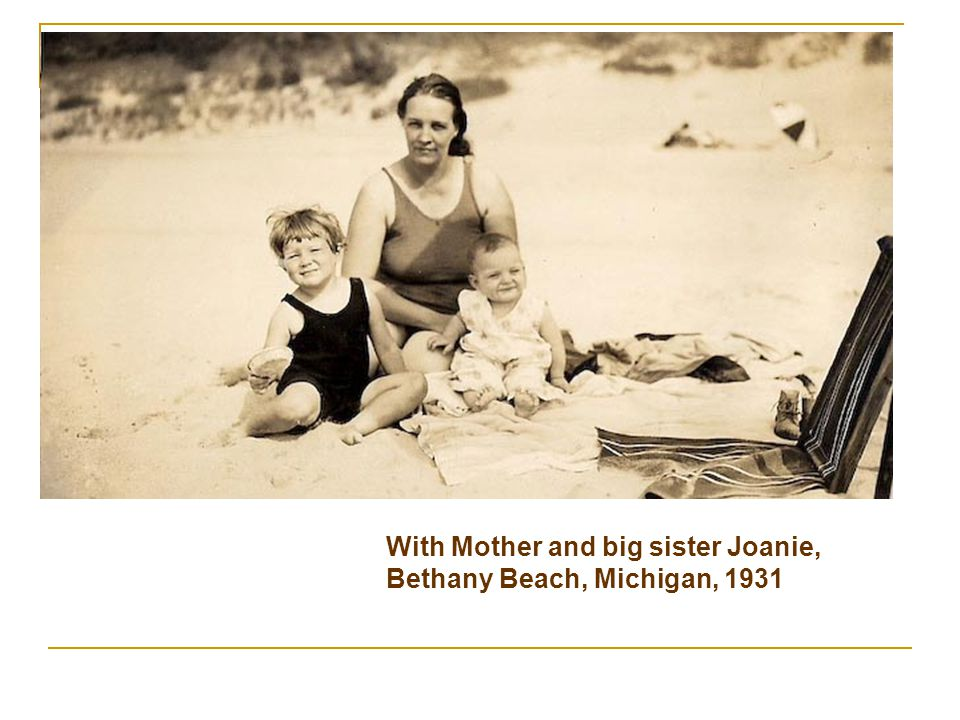 With Mother and big sister Joanie, Bethany Beach, Michigan, 1931
